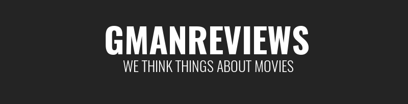 gmanReviews - I thought a thing about movies…